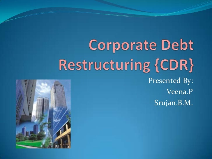corporate debt restructuring in india What is strategic debt restructuring update cancel institutions with a way to initiate change of management in companies which fail to achieve the milestones under corporate debt restructuring the reserve bank of india (rbi) has come out with strategic debt restructuring.