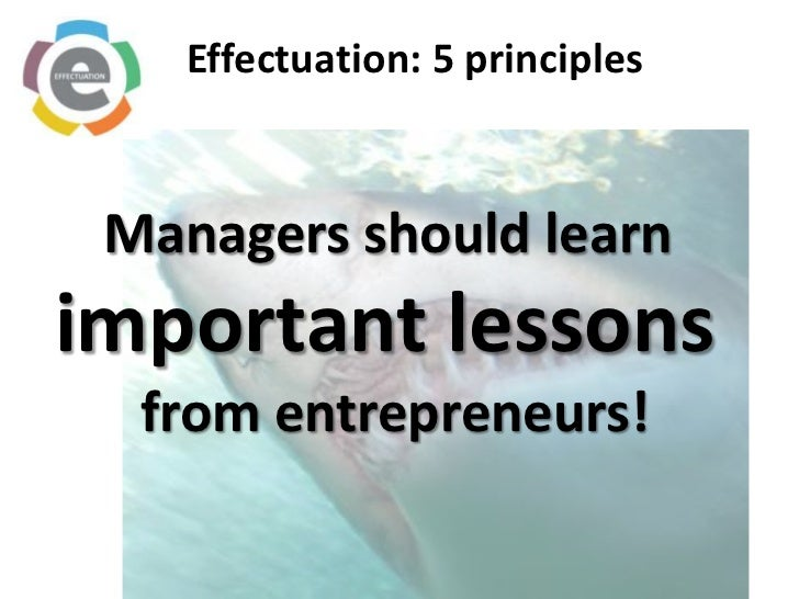 Effectuation: 5 principles <br />Managers should learn <br />important lessons <br />from entrepreneurs!<br />