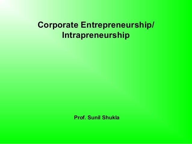 Corporate Entrepreneurship/     Intrapreneurship        Prof. Sunil Shukla