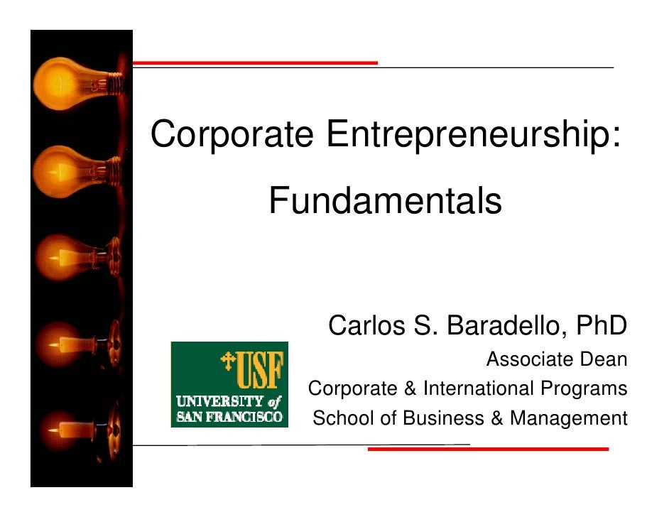 Corporate Entrepreneurship:       Fundamentals              Carlos S. Baradello, PhD                             Associate...