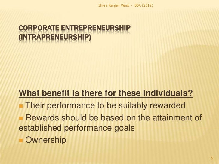 Shree Ranjan Wasti - BBA (2012)CORPORATE ENTREPRENEURSHIP(INTRAPRENEURSHIP)What benefit is there for these individuals? T...