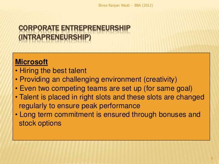 Shree Ranjan Wasti - BBA (2012) CORPORATE ENTREPRENEURSHIP (INTRAPRENEURSHIP)Microsoft• Hiring the best talent• Providing ...