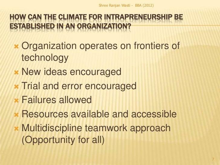 Shree Ranjan Wasti - BBA (2012)HOW CAN THE CLIMATE FOR INTRAPRENEURSHIP BEESTABLISHED IN AN ORGANIZATION? Organization op...