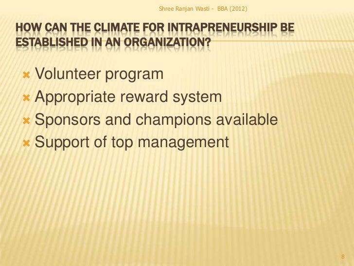 Shree Ranjan Wasti - BBA (2012)HOW CAN THE CLIMATE FOR INTRAPRENEURSHIP BEESTABLISHED IN AN ORGANIZATION? Volunteer progr...