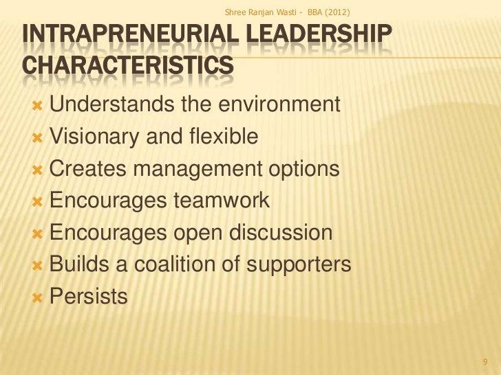 Shree Ranjan Wasti - BBA (2012)INTRAPRENEURIAL LEADERSHIPCHARACTERISTICS Understands the environment Visionary and flexi...