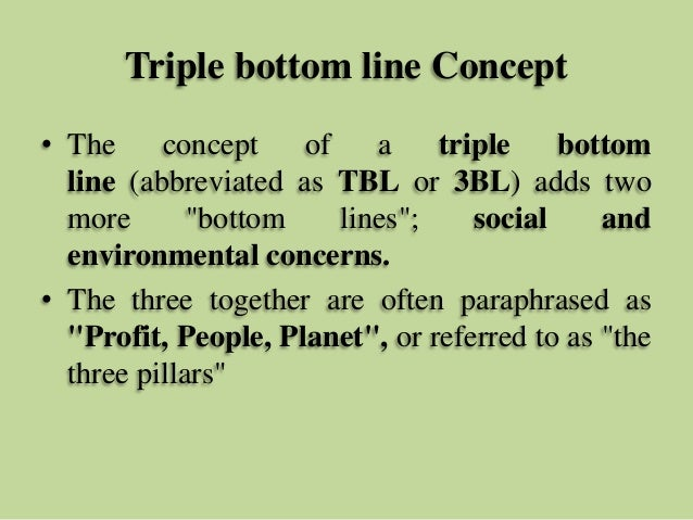 triple bottom line tbl concept analysis The triple bottom line (tbl) concept originated in the business sector as a way to capture important investment value that is not reflected in conventional balance the tbl tool uses a type of scoring called multi-criteria decision analysis – a procedure that allows items of interest that are measured in different ways to be.