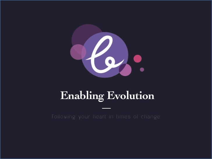 Title page     Sub Heading goes here…	  Enabling Evolution	Following your heart in times of change