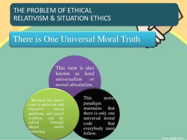 is moral universalism the truth Moral truth - the problems with moral relativism problem 1: moral relativism suffers from what is known as the reformer's dilemma if moral relativism is true.