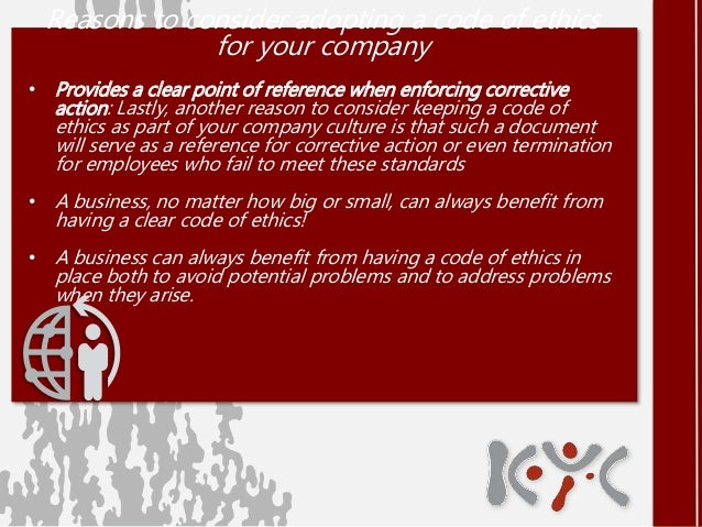 the issues to consider when implementing a corporate code of ethics Implementing a code of conduct in the workplace involves communicating the  policies and guidelines to all staff and providing any necessary  before you  implement your code of conduct, ask yourself the following questions:  also  consider.