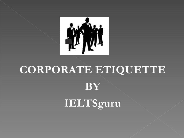 CORPORATE ETIQUETTE        BY     IELTSguru