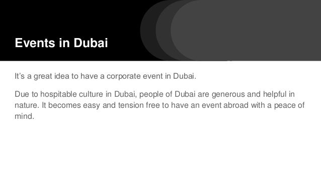 Events in Dubai It's a great idea to have a corporate event in Dubai. Due to hospitable culture in Dubai, people of Dubai ...