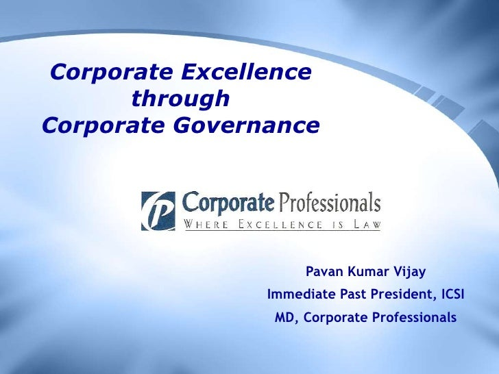 Corporate Excellence through Corporate Governance<br />Pavan Kumar Vijay<br />Immediate Past President, ICSI<br />MD, Corp...