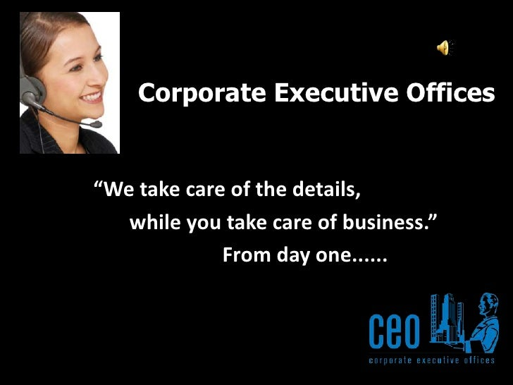 """Corporate Executive Offices<br />""""We take care of the details,<br />       while you take care of business.""""<br />        ..."""
