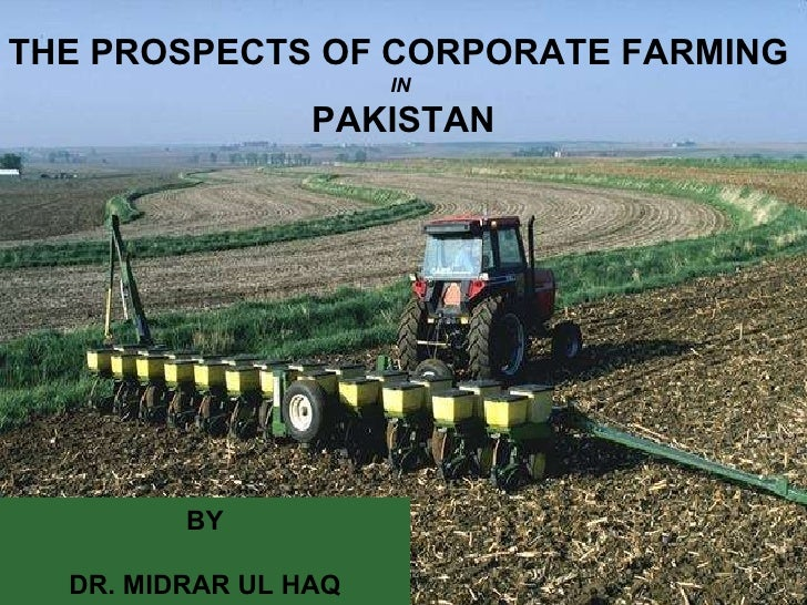 THE PROSPECTS OF CORPORATE FARMING  IN  PAKISTAN BY DR. MIDRAR UL HAQ