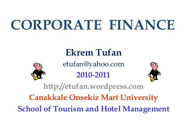 CORPORATE FINANCE Ekrem Tufan etufan@yahoo.com 2010-2011 http://etufan.wordpress.com Canakkale Onsekiz Mart University Sch...