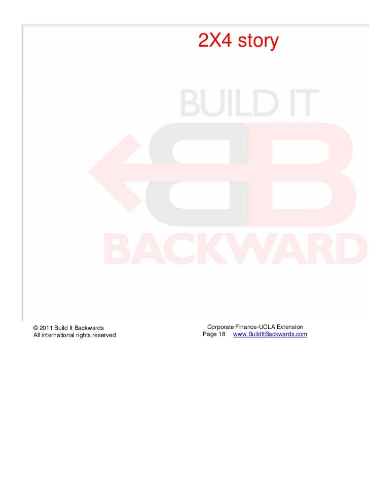2X4 story© 2011 Build It Backwards            Corporate Finance-UCLA Extension   UCLA ExtensionAll international rights re...