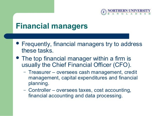 Financial managers  Frequently, financial managers try to address these tasks.  The top financial manager within a firm ...