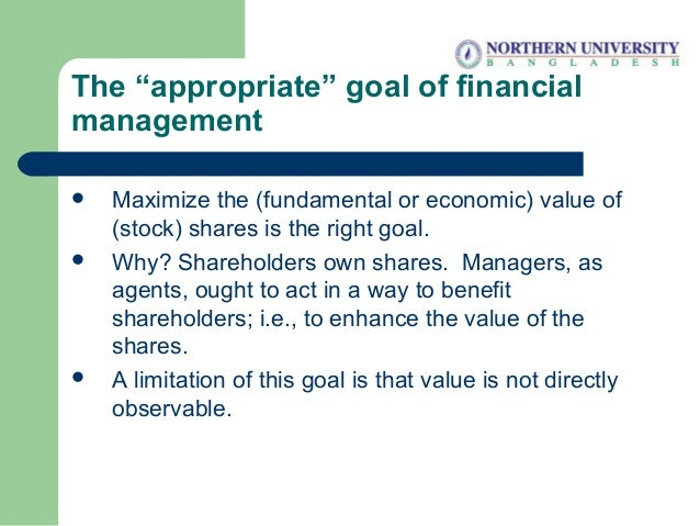 """The """"appropriate"""" goal of financial management  Maximize the (fundamental or economic) value of (stock) shares is the rig..."""