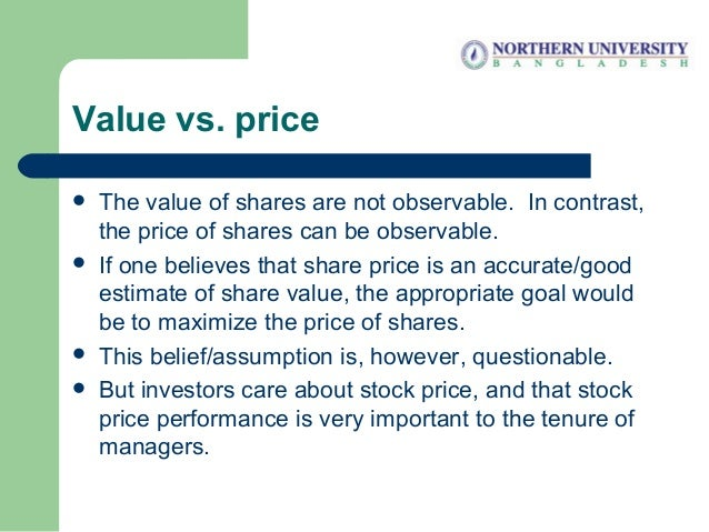 Value vs. price  The value of shares are not observable. In contrast, the price of shares can be observable.  If one bel...