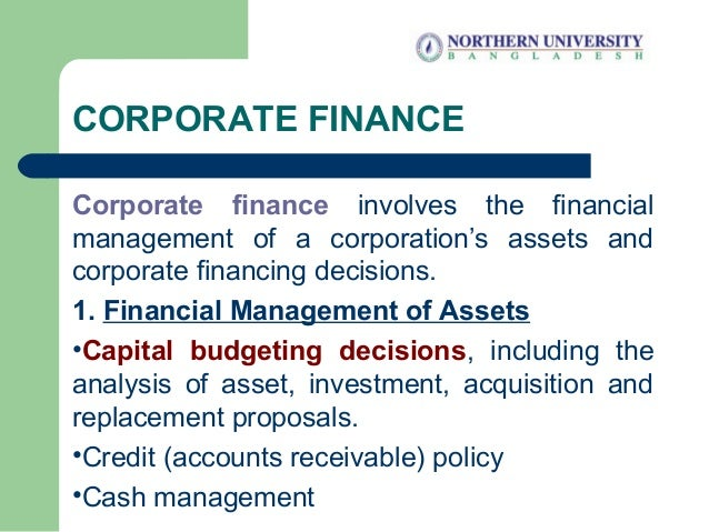 CORPORATE FINANCE Corporate Finance Involves The Financial Management Of A Corporations Assets And Financing Decisions