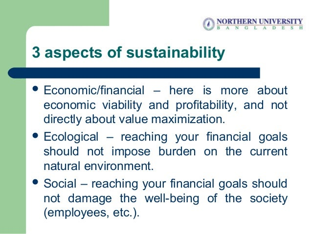 3 aspects of sustainability  Economic/financial – here is more about economic viability and profitability, and not direct...