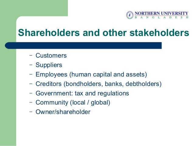 Shareholders and other stakeholders – Customers – Suppliers – Employees (human capital and assets) – Creditors (bondholder...