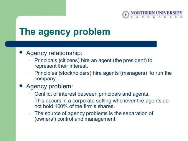 The agency problem  Agency relationship: – Principals (citizens) hire an agent (the president) to represent their interes...