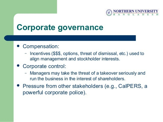 Corporate governance  Compensation: – Incentives ($$$, options, threat of dismissal, etc.) used to align management and s...