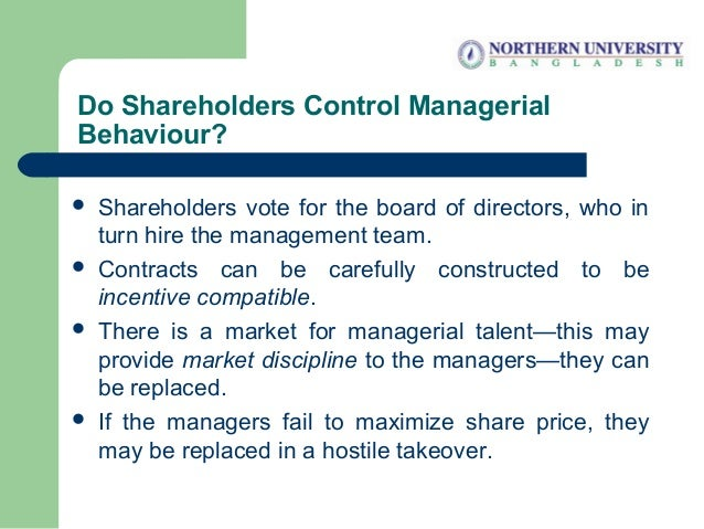 Do Shareholders Control Managerial Behaviour?  Shareholders vote for the board of directors, who in turn hire the managem...