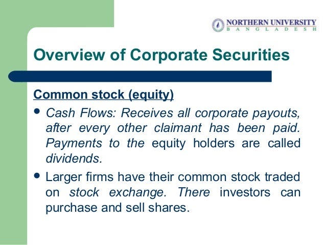 Overview of Corporate Securities Common stock (equity)  Cash Flows: Receives all corporate payouts, after every other cla...