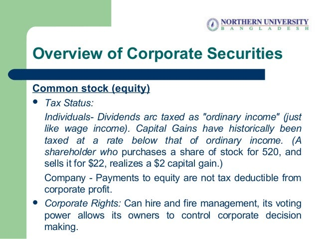 """Overview of Corporate Securities Common stock (equity)  Tax Status: Individuals- Dividends arc taxed as """"ordinary income""""..."""