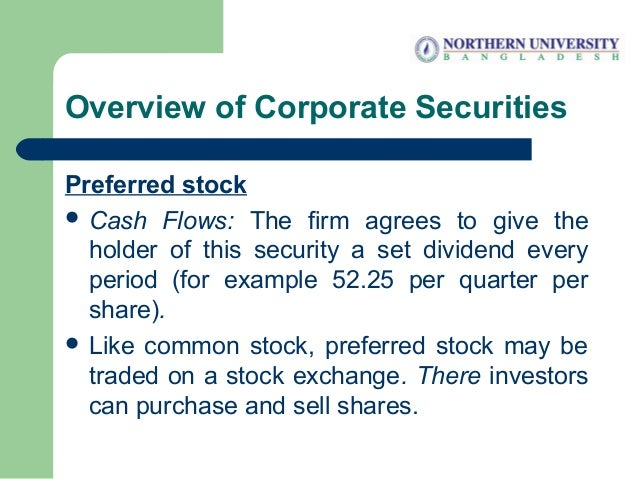 Overview of Corporate Securities Preferred stock  Cash Flows: The firm agrees to give the holder of this security a set d...