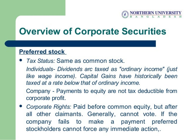 """Overview of Corporate Securities Preferred stock  Tax Status: Same as common stock. Individuals- Dividends arc taxed as """"..."""