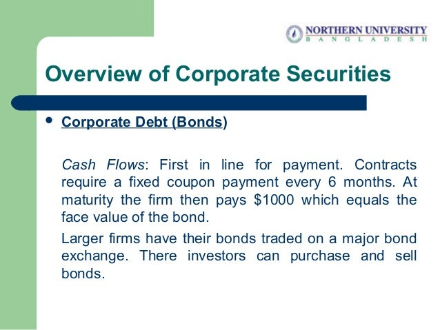 Overview of Corporate Securities  Corporate Debt (Bonds) Cash Flows: First in line for payment. Contracts require a fixed...