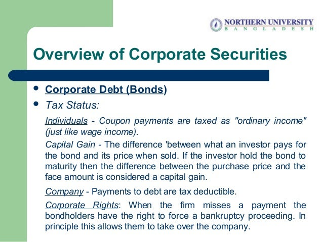 """Overview of Corporate Securities  Corporate Debt (Bonds)  Tax Status: Individuals - Coupon payments are taxed as """"ordina..."""