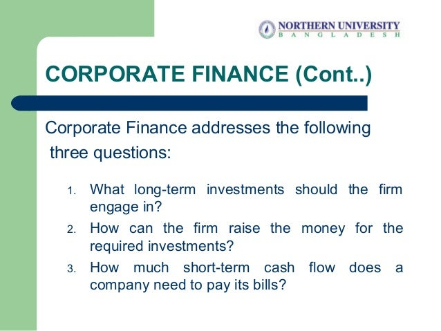 CORPORATE FINANCE (Cont..) Corporate Finance addresses the following three questions: 1. What long-term investments should...