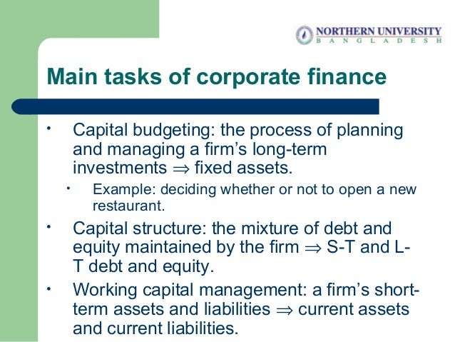 Main tasks of corporate finance • Capital budgeting: the process of planning and managing a firm's long-term investments ⇒...