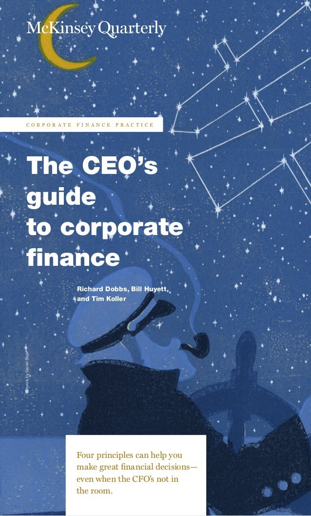 ArtworkbyDanielBejar The CEO's guide to corporate finance Richard Dobbs, Bill Huyett, and Tim Koller Four principles can h...
