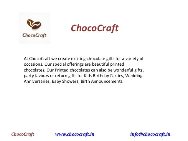 ChocoCraft www.chococraft.in info@chococraft.in ChocoCraft At ChocoCraft we create exciting chocolate gifts for a variety ...