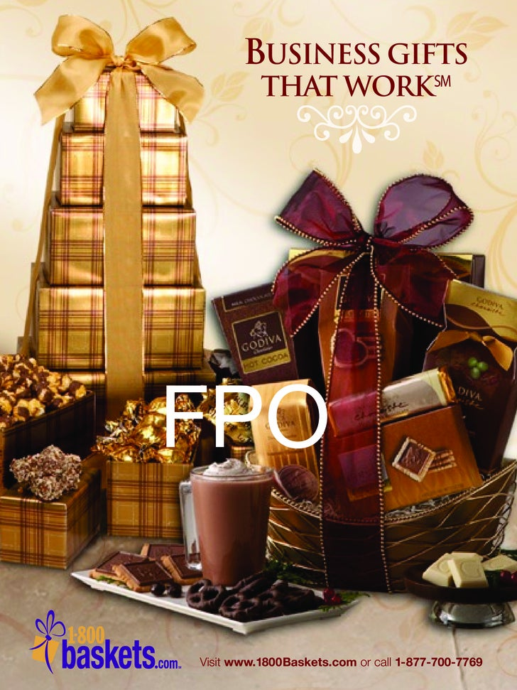 BUSINESS GIFTS                 •           THAT WORKSM     FPO  Visit www.1800Baskets.com or call 1- 877-700-7769