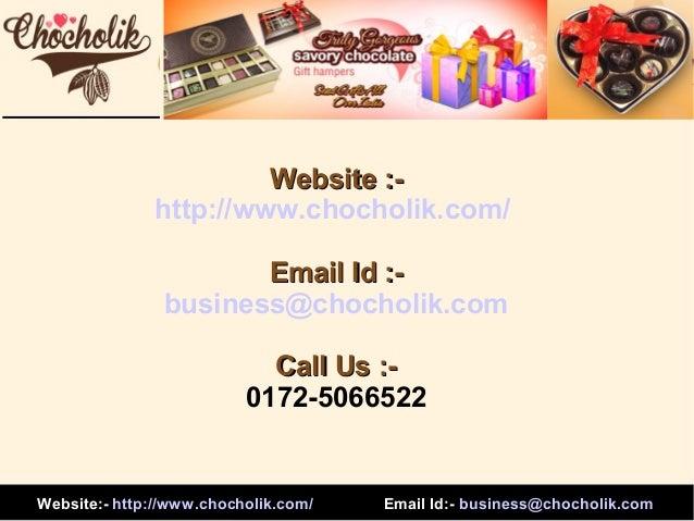 Website :http://www.chocholik.com/ Email Id :business@chocholik.com Call Us :0172-5066522  Website:- http://www.chocholik....