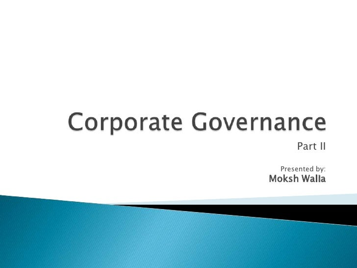 Corporate Governance<br />Part II<br />Presented by:<br />Moksh Walia<br />