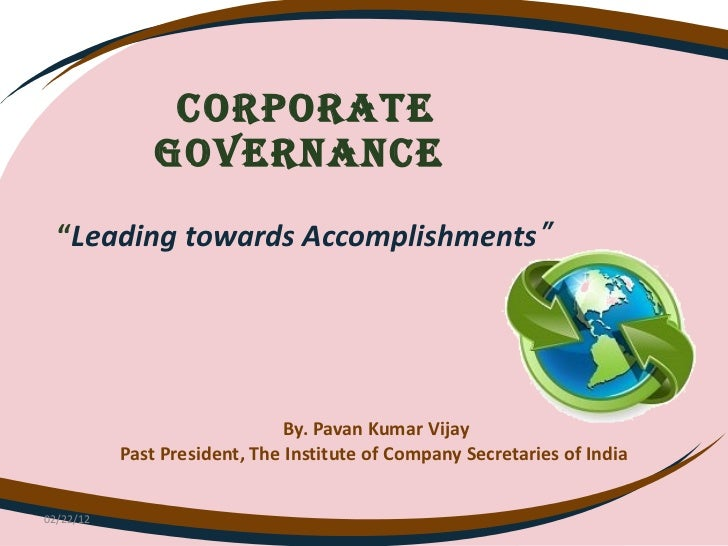 """Corporate governance    """" Leading towards Accomplishments """"  By. Pavan Kumar Vijay Past President, The Institute of Compan..."""