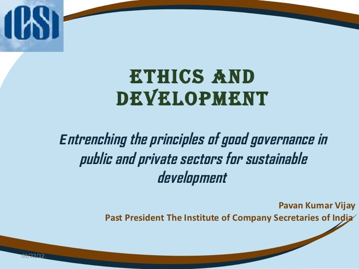 ETHICS AND DEVELOPMENT   E ntrenching the principles of good governance in public and private sectors for sustainable deve...