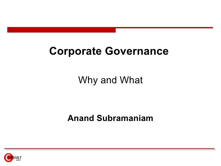 Corporate Governance       Why and What      Anand Subramaniam