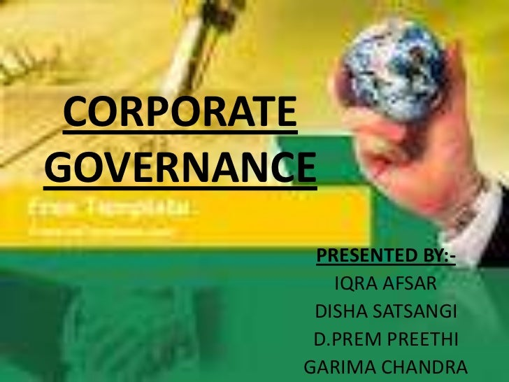 CORPORATEGOVERNANCE          PRESENTED BY:-            IQRA AFSAR          DISHA SATSANGI          D.PREM PREETHI         ...