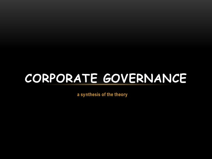 CORPORATE GOVERNANCE      a synthesis of the theory