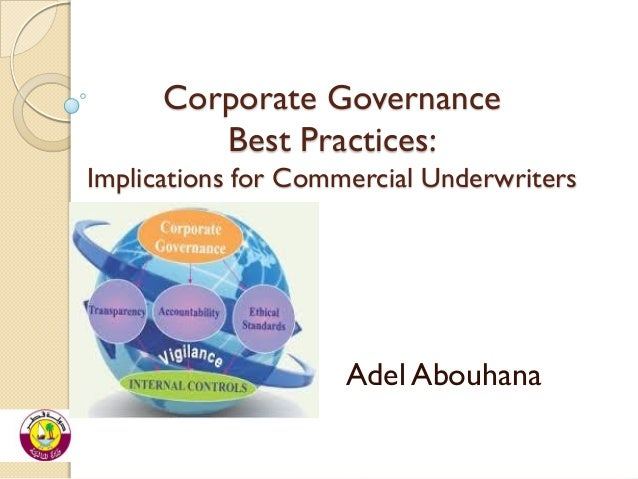 Corporate Governance Best Practices: Implications for Commercial Underwriters  Adel Abouhana