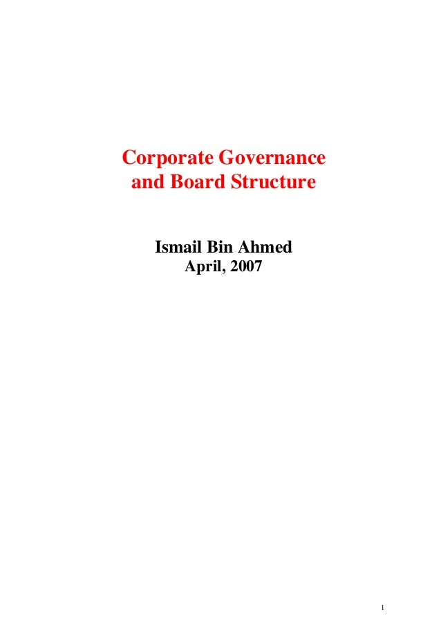 1 Corporate Governance and Board Structure Ismail Bin Ahmed April, 2007