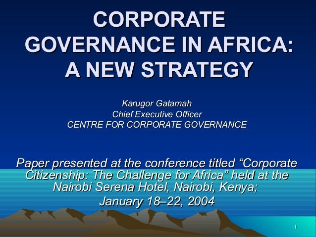 CORPORATE GOVERNANCE IN AFRICA: A NEW STRATEGY Karugor Gatamah Chief Executive Officer CENTRE FOR CORPORATE GOVERNANCE  Pa...